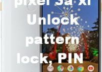 Hard reset Google pixel 3a xl unlock pattern and pin lock