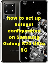 How to set up hotspot on Samsung Galaxy S20 Ultra 5G